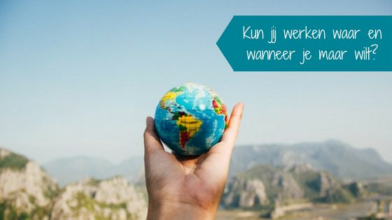 Kun jij werken waar en wanneer je maar wilt?